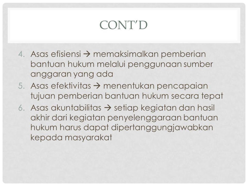Cont'd Asas efisiensi  memaksimalkan pemberian bantuan hukum melalui penggunaan sumber anggaran yang ada.