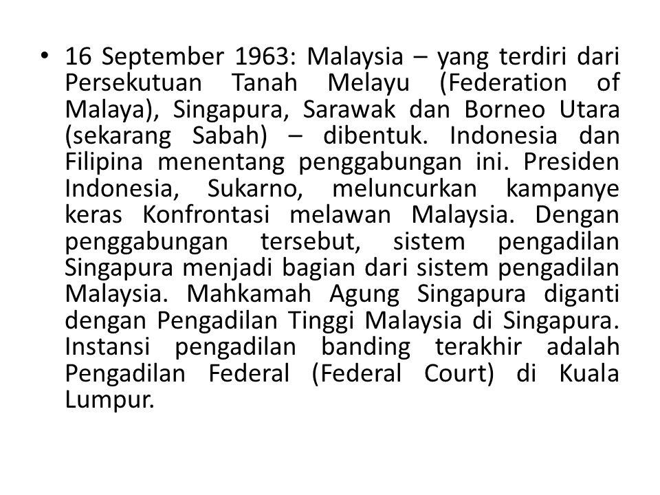 16 September 1963: Malaysia – yang terdiri dari Persekutuan Tanah Melayu (Federation of Malaya), Singapura, Sarawak dan Borneo Utara (sekarang Sabah) – dibentuk.