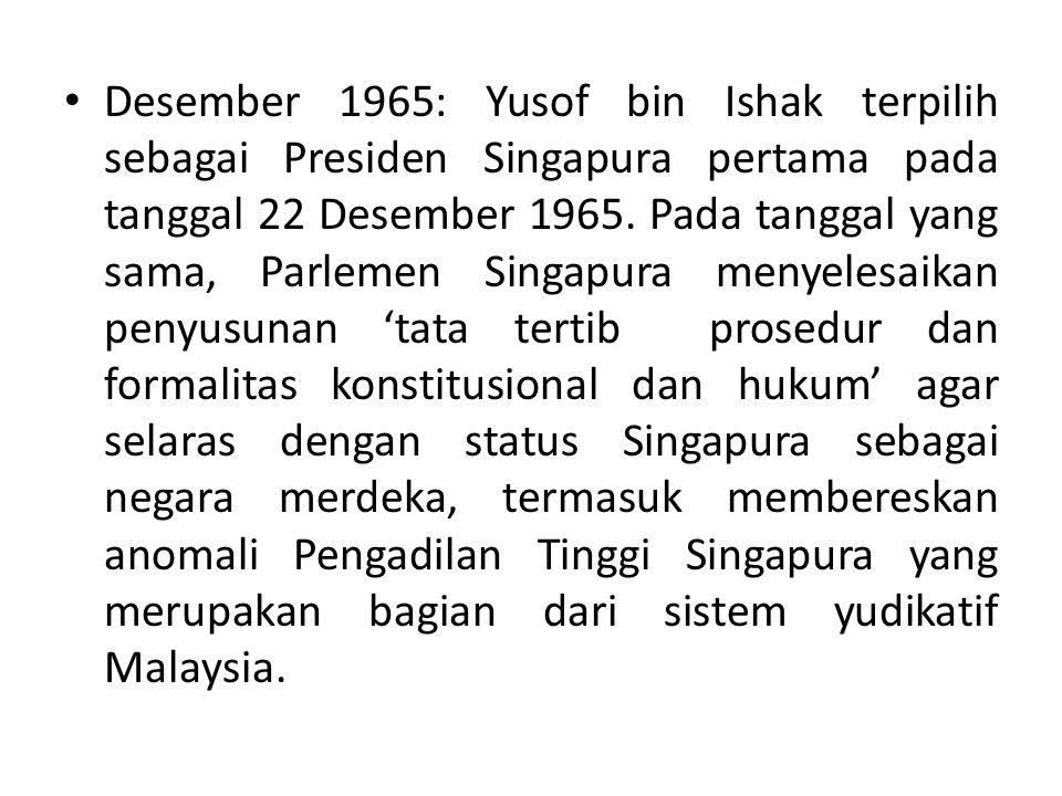 Desember 1965: Yusof bin Ishak terpilih sebagai Presiden Singapura pertama pada tanggal 22 Desember 1965.