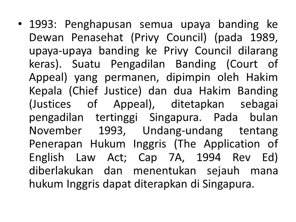 1993: Penghapusan semua upaya banding ke Dewan Penasehat (Privy Council) (pada 1989, upaya-upaya banding ke Privy Council dilarang keras).