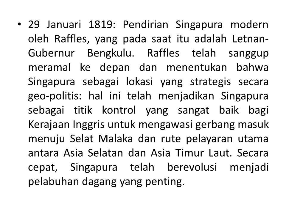29 Januari 1819: Pendirian Singapura modern oleh Raffles, yang pada saat itu adalah Letnan-Gubernur Bengkulu.
