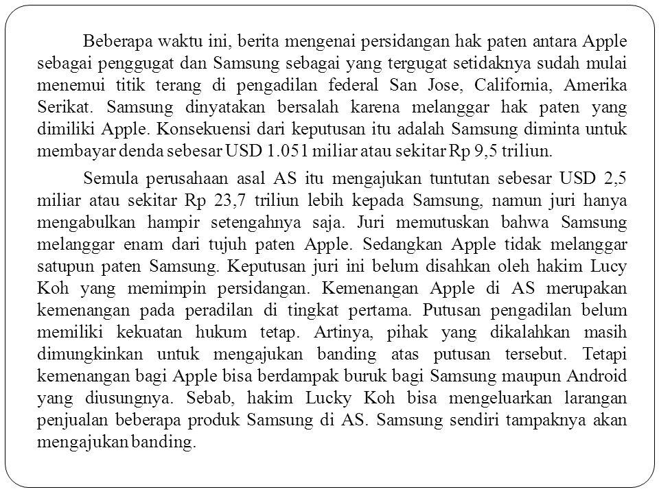 Beberapa waktu ini, berita mengenai persidangan hak paten antara Apple sebagai penggugat dan Samsung sebagai yang tergugat setidaknya sudah mulai menemui titik terang di pengadilan federal San Jose, California, Amerika Serikat.