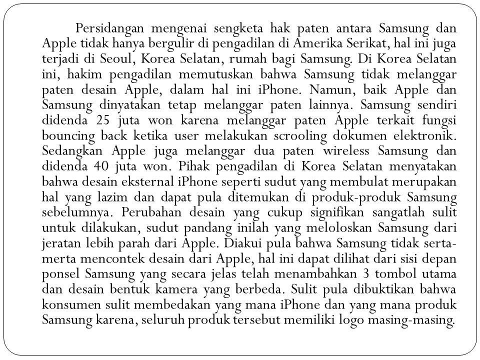 Persidangan mengenai sengketa hak paten antara Samsung dan Apple tidak hanya bergulir di pengadilan di Amerika Serikat, hal ini juga terjadi di Seoul, Korea Selatan, rumah bagi Samsung.