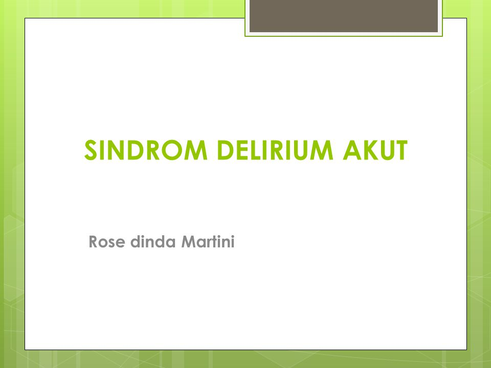 SINDROM DELIRIUM AKUT Rose dinda Martini