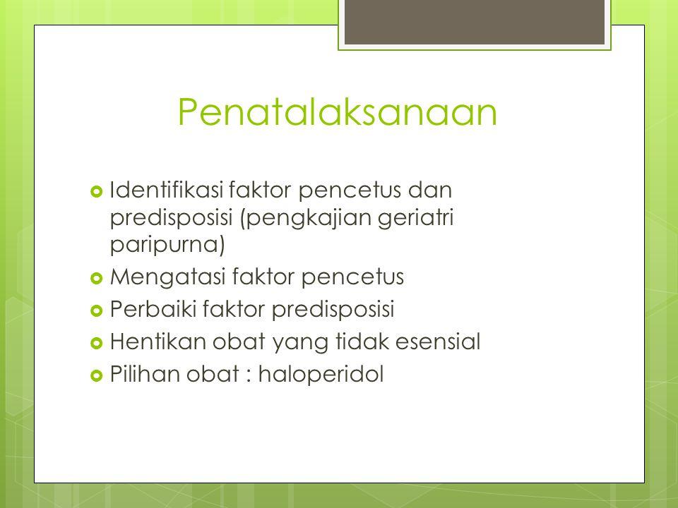 Penatalaksanaan Identifikasi faktor pencetus dan predisposisi (pengkajian geriatri paripurna) Mengatasi faktor pencetus.