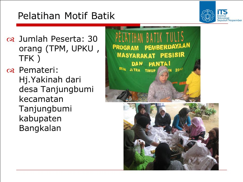 Pelatihan Motif Batik Jumlah Peserta: 30 orang (TPM, UPKU , TFK )