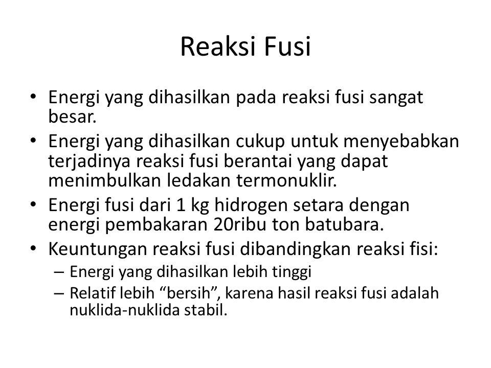 Reaksi Fusi Energi yang dihasilkan pada reaksi fusi sangat besar.