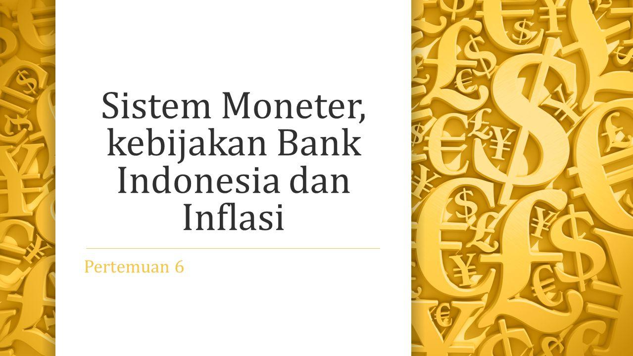 Sistem Moneter, kebijakan Bank Indonesia dan Inflasi