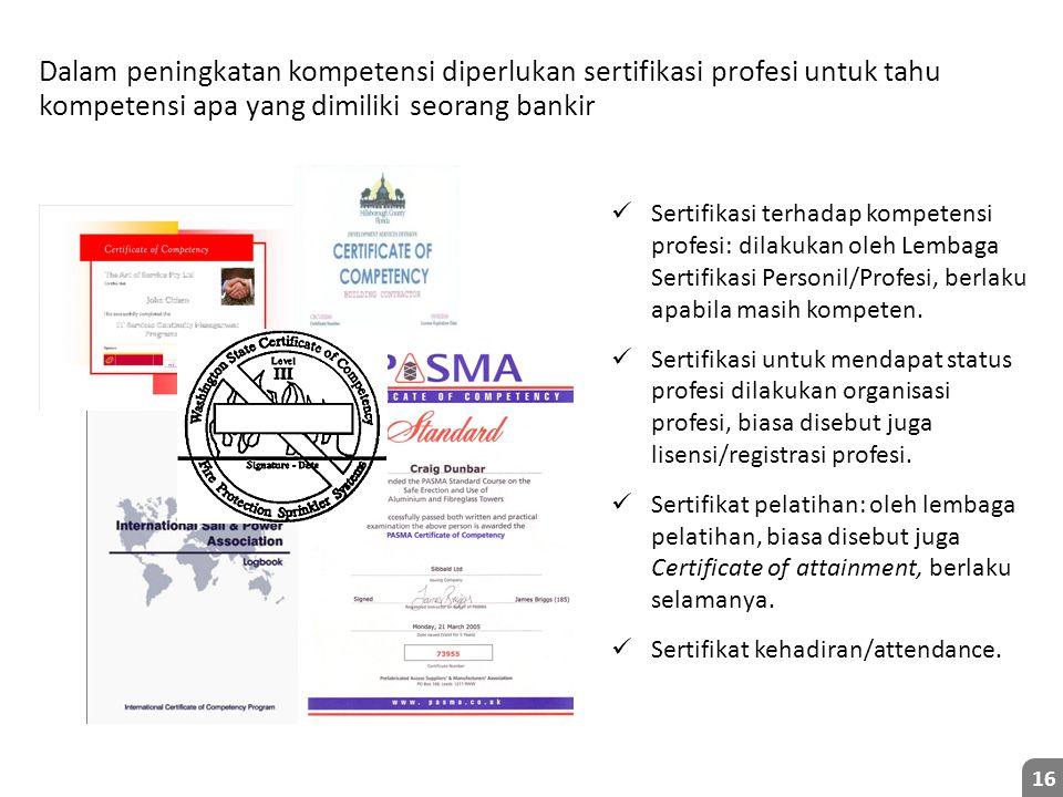 Dalam peningkatan kompetensi diperlukan sertifikasi profesi untuk tahu kompetensi apa yang dimiliki seorang bankir