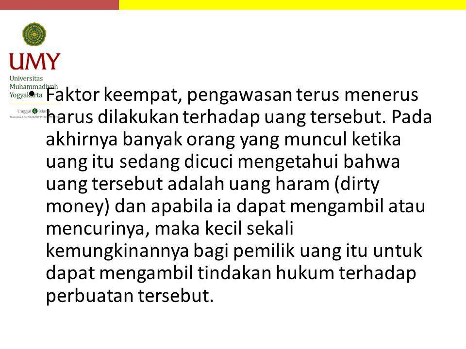 Faktor keempat, pengawasan terus menerus harus dilakukan terhadap uang tersebut.