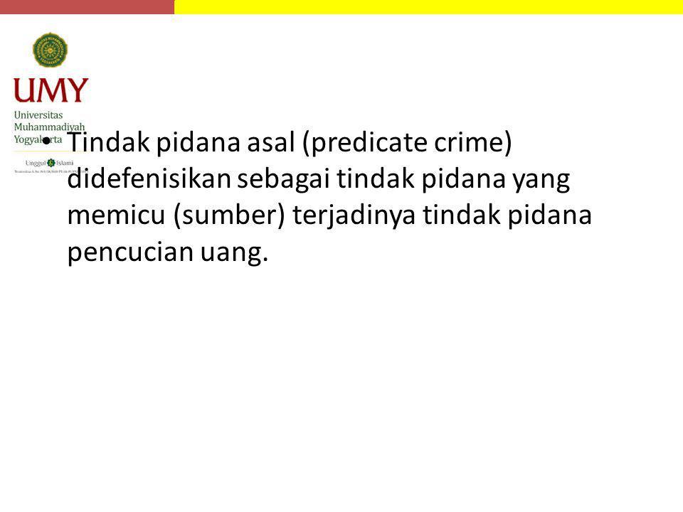 Tindak pidana asal (predicate crime) didefenisikan sebagai tindak pidana yang memicu (sumber) terjadinya tindak pidana pencucian uang.