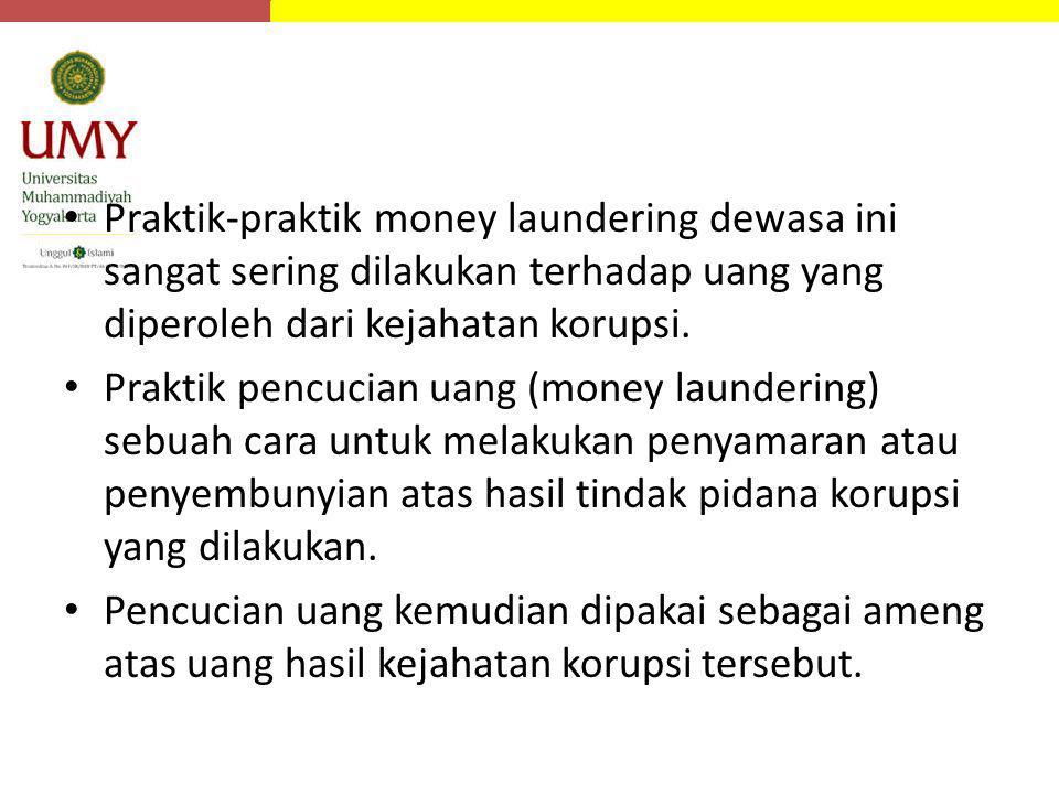 Praktik-praktik money laundering dewasa ini sangat sering dilakukan terhadap uang yang diperoleh dari kejahatan korupsi.
