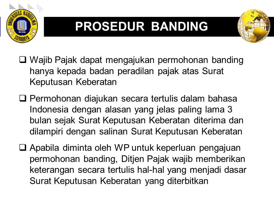 PROSEDUR BANDING Wajib Pajak dapat mengajukan permohonan banding hanya kepada badan peradilan pajak atas Surat Keputusan Keberatan.