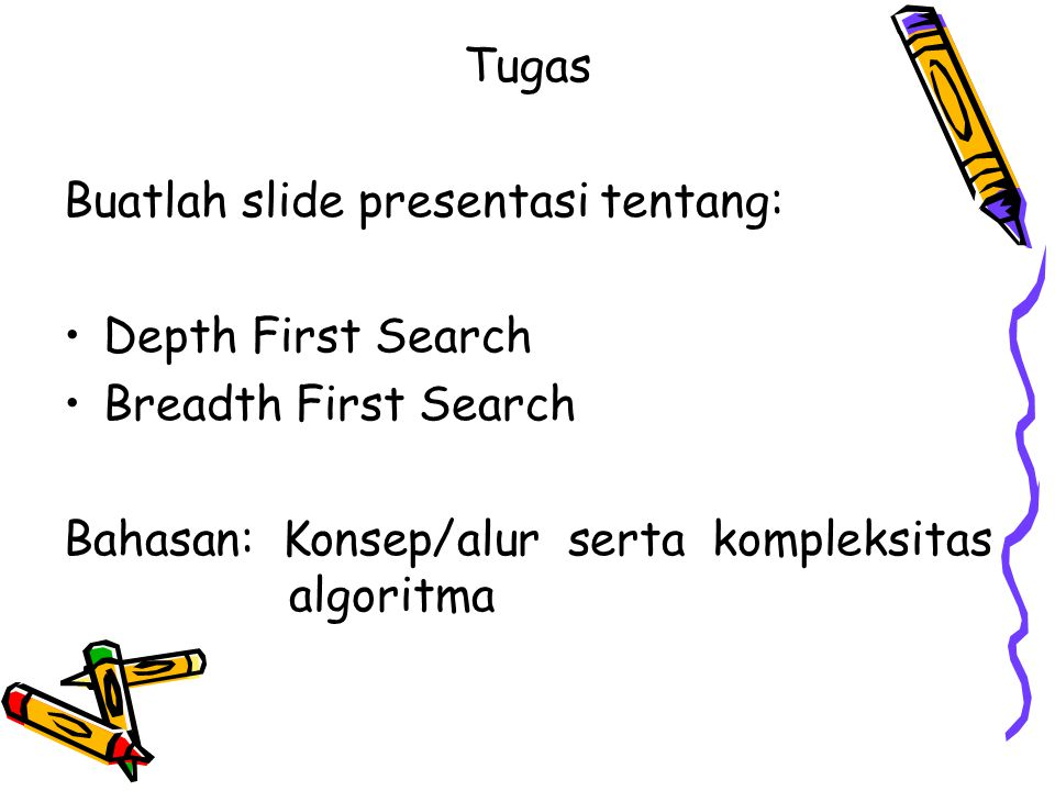 Tugas Buatlah slide presentasi tentang: Depth First Search.