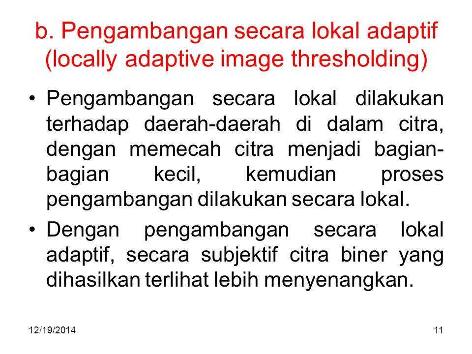 b. Pengambangan secara lokal adaptif (locally adaptive image thresholding)