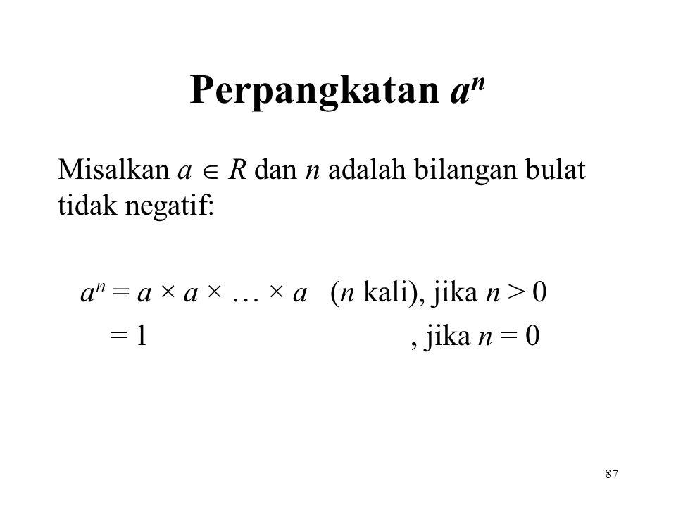 Perpangkatan an Misalkan a  R dan n adalah bilangan bulat tidak negatif: an = a × a × … × a (n kali), jika n > 0.