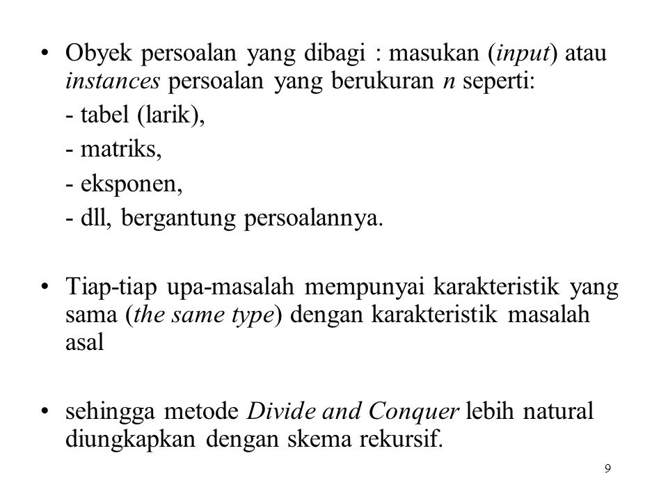 Obyek persoalan yang dibagi : masukan (input) atau instances persoalan yang berukuran n seperti: