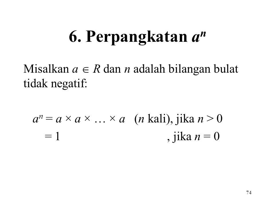 6. Perpangkatan an Misalkan a  R dan n adalah bilangan bulat tidak negatif: an = a × a × … × a (n kali), jika n > 0.