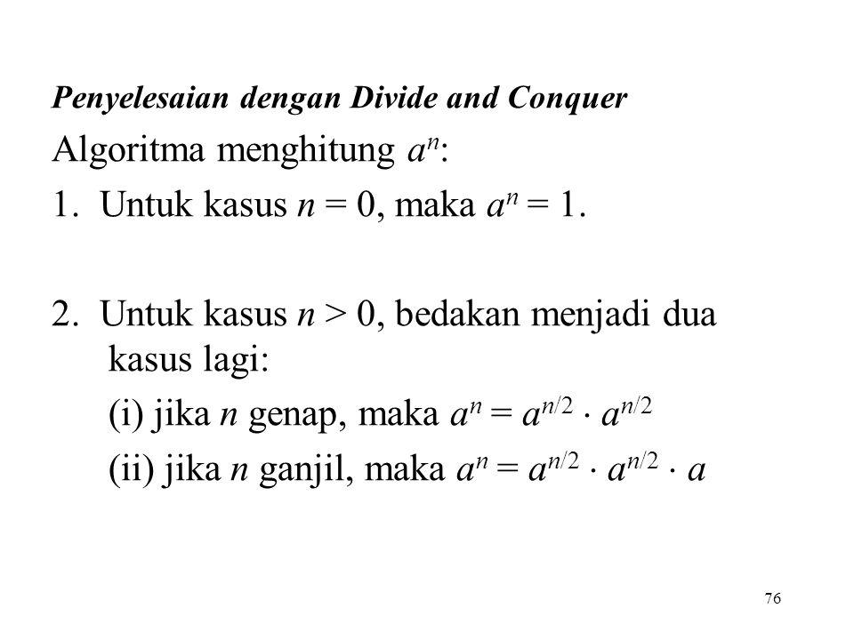 Algoritma menghitung an: 1. Untuk kasus n = 0, maka an = 1.