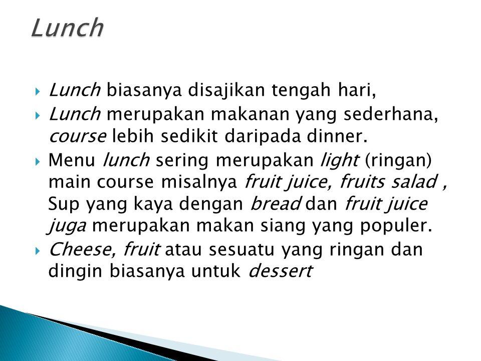 Lunch Lunch biasanya disajikan tengah hari,