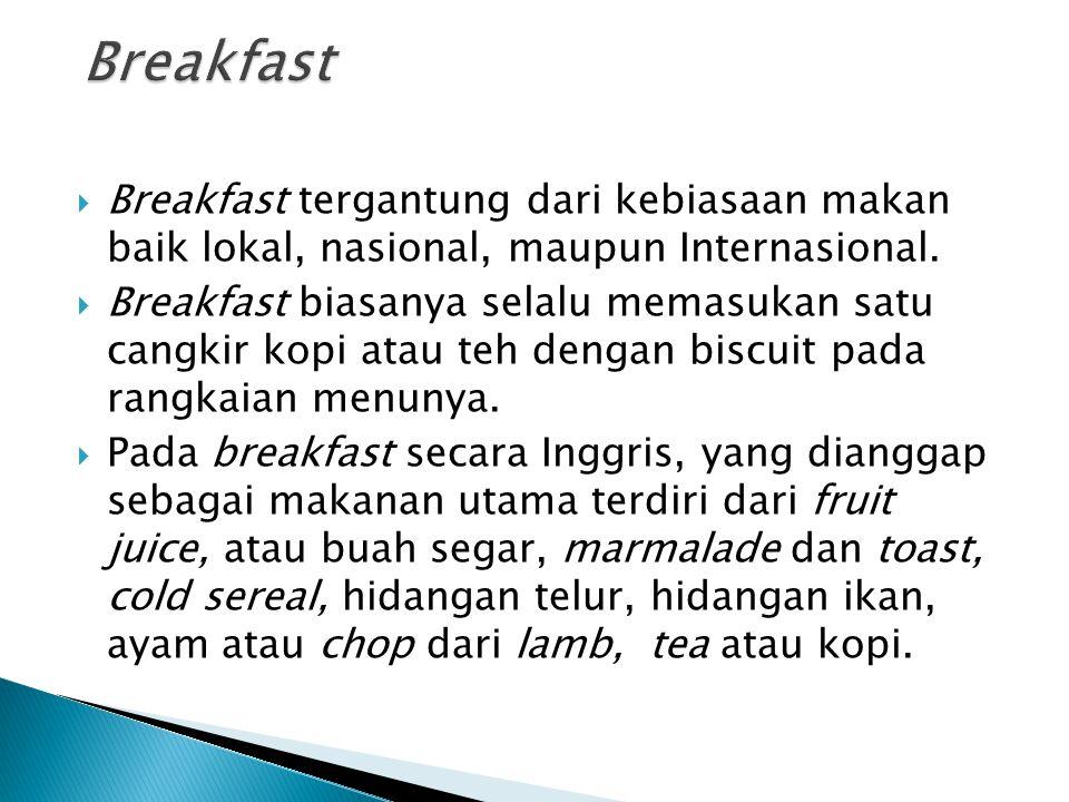 Breakfast Breakfast tergantung dari kebiasaan makan baik lokal, nasional, maupun Internasional.
