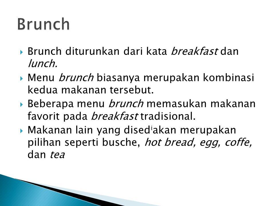 Brunch Brunch diturunkan dari kata breakfast dan lunch.