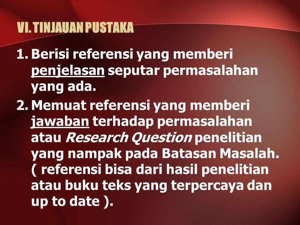 VI. TINJAUAN PUSTAKA Berisi referensi yang memberi penjelasan seputar permasalahan yang ada.