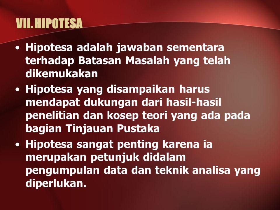 VII. HIPOTESA Hipotesa adalah jawaban sementara terhadap Batasan Masalah yang telah dikemukakan.