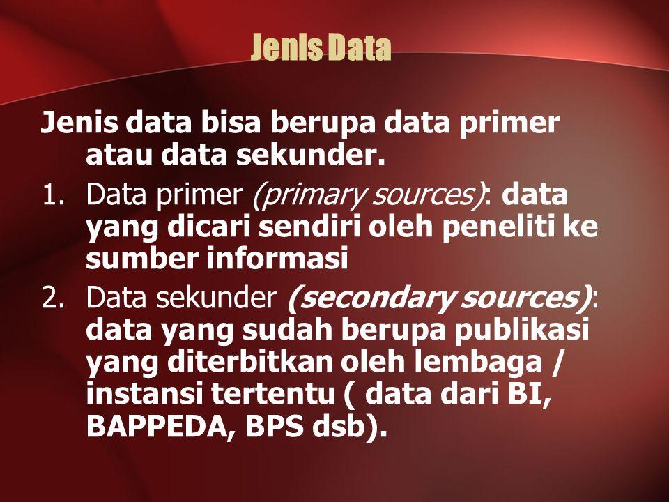 Jenis Data Jenis data bisa berupa data primer atau data sekunder.