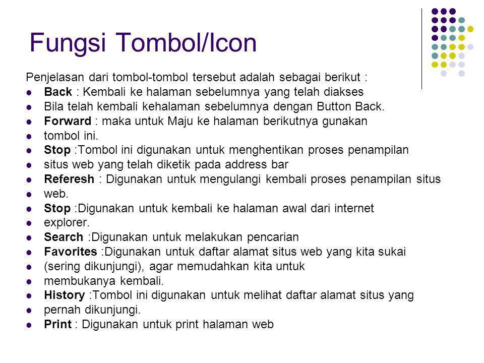 Fungsi Tombol/Icon Penjelasan dari tombol-tombol tersebut adalah sebagai berikut : Back : Kembali ke halaman sebelumnya yang telah diakses.