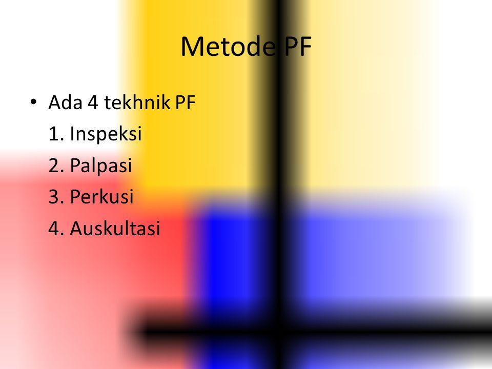 Metode PF Ada 4 tekhnik PF 1. Inspeksi 2. Palpasi 3. Perkusi