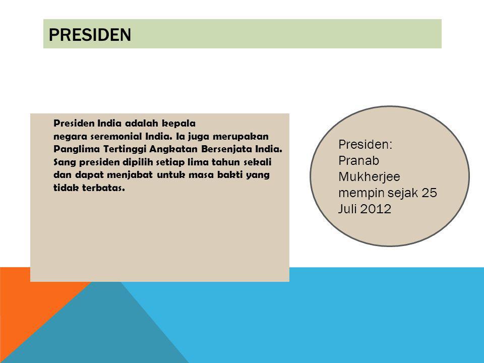 Presiden Presiden: Pranab Mukherjee mempin sejak 25 Juli 2012