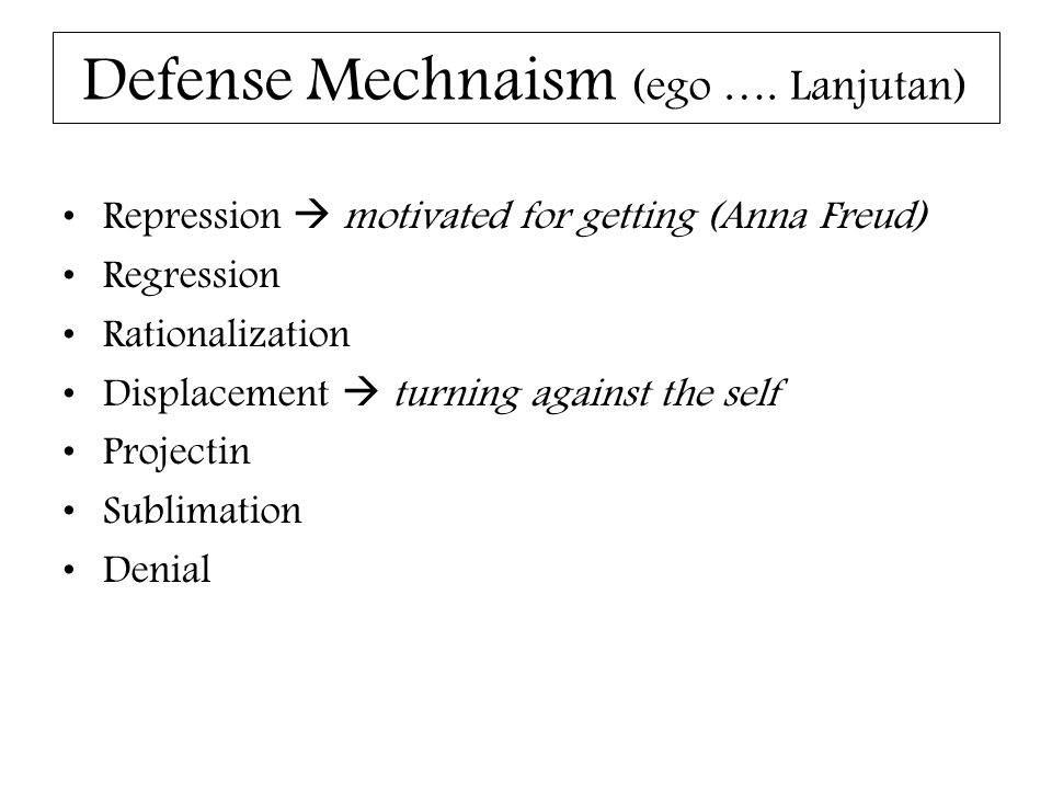 Defense Mechnaism (ego …. Lanjutan)