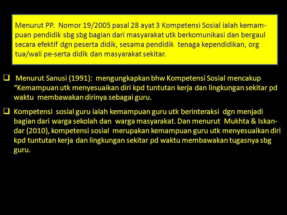 Menurut Sanusi (1991): mengungkapkan bhw Kompetensi Sosial mencakup Kemampuan utk menyesuaikan diri kpd tuntutan kerja dan lingkungan sekitar pd waktu membawakan dirinya sebagai guru.