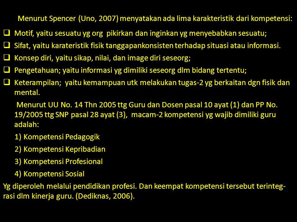 Menurut Spencer (Uno, 2007) menyatakan ada lima karakteristik dari kompetensi: