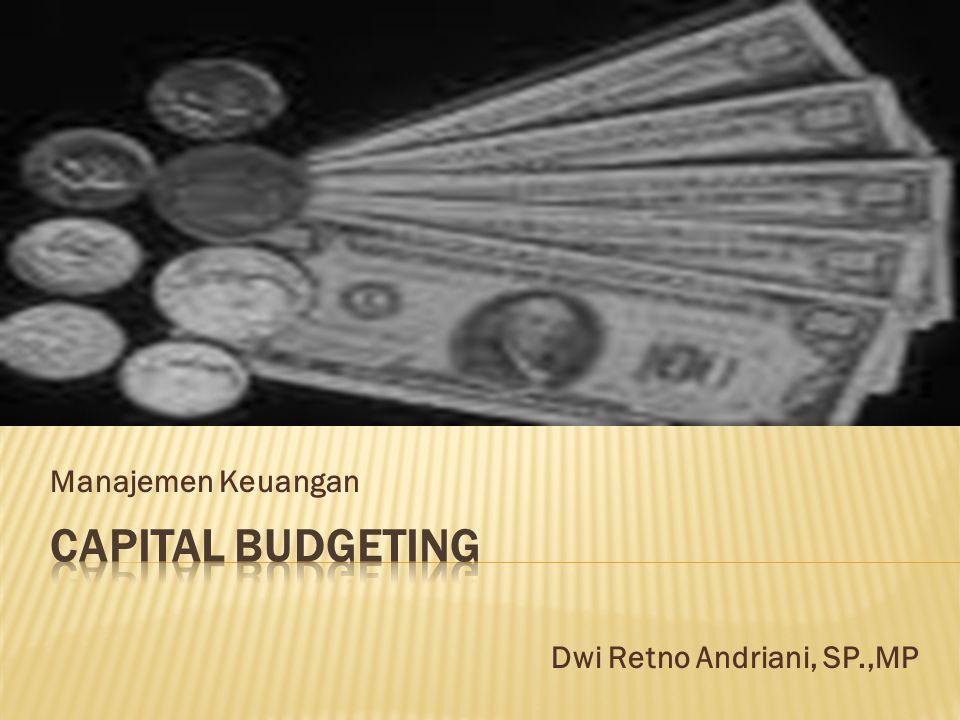 Manajemen Keuangan CAPITAL BUDGETING Dwi Retno Andriani, SP.,MP