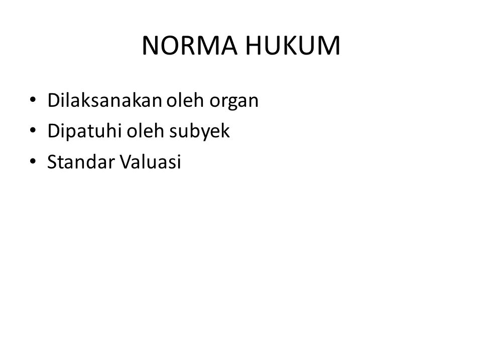 NORMA HUKUM Dilaksanakan oleh organ Dipatuhi oleh subyek