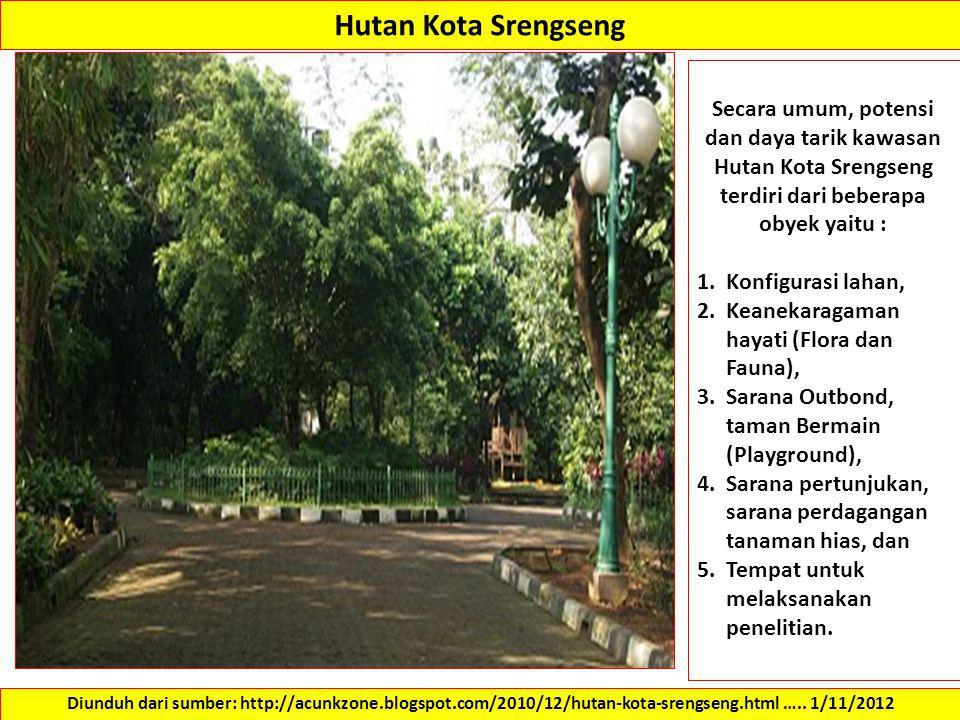 Hutan Kota Srengseng Secara umum, potensi dan daya tarik kawasan Hutan Kota Srengseng terdiri dari beberapa obyek yaitu :