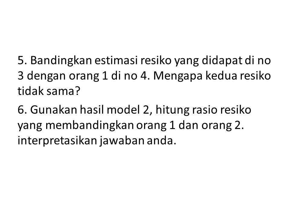 5. Bandingkan estimasi resiko yang didapat di no 3 dengan orang 1 di no 4.