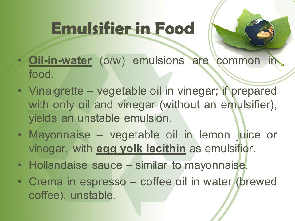 Emulsifier in Food Oil-in-water (o/w) emulsions are common in food.