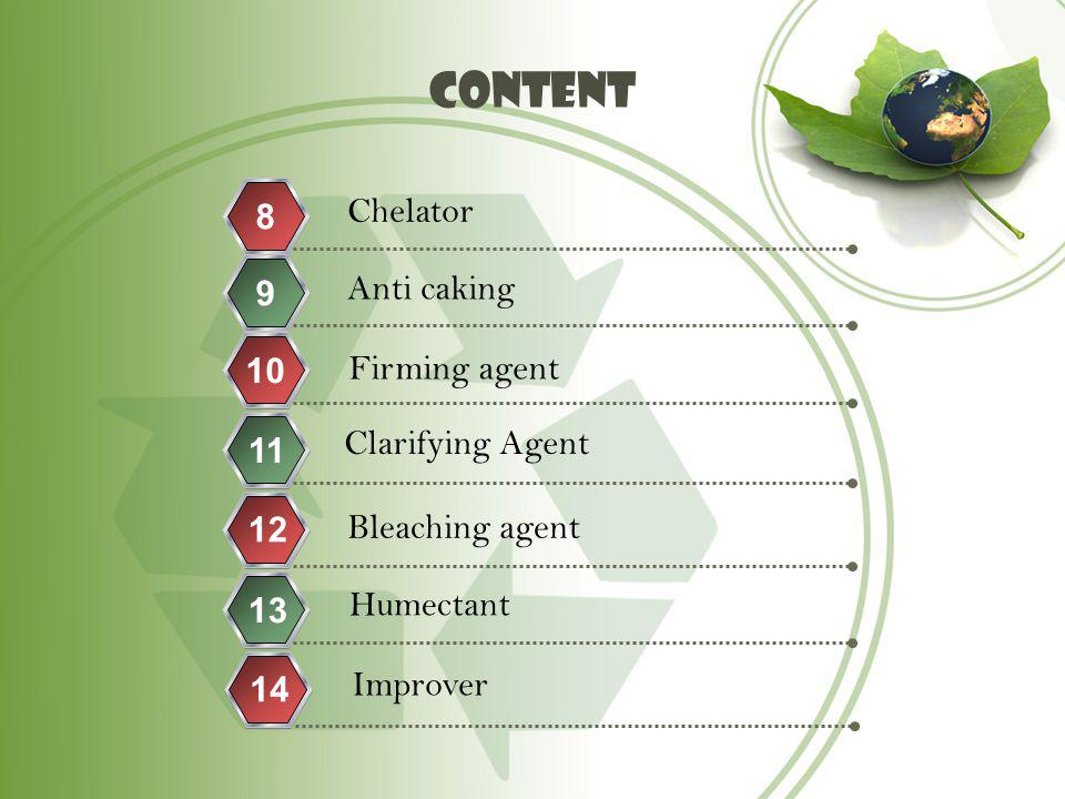 content Chelator 8 Anti caking 9 10 Firming agent Clarifying Agent 11