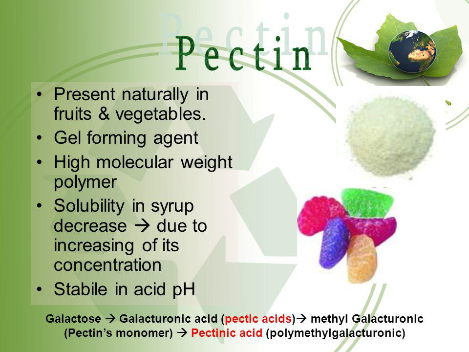 P e c t i n Present naturally in fruits & vegetables.