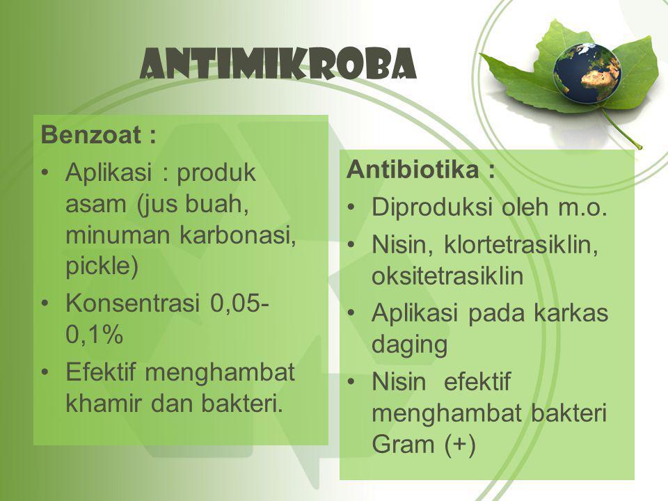 Antimikroba Benzoat : Aplikasi : produk asam (jus buah, minuman karbonasi, pickle) Konsentrasi 0,05-0,1%