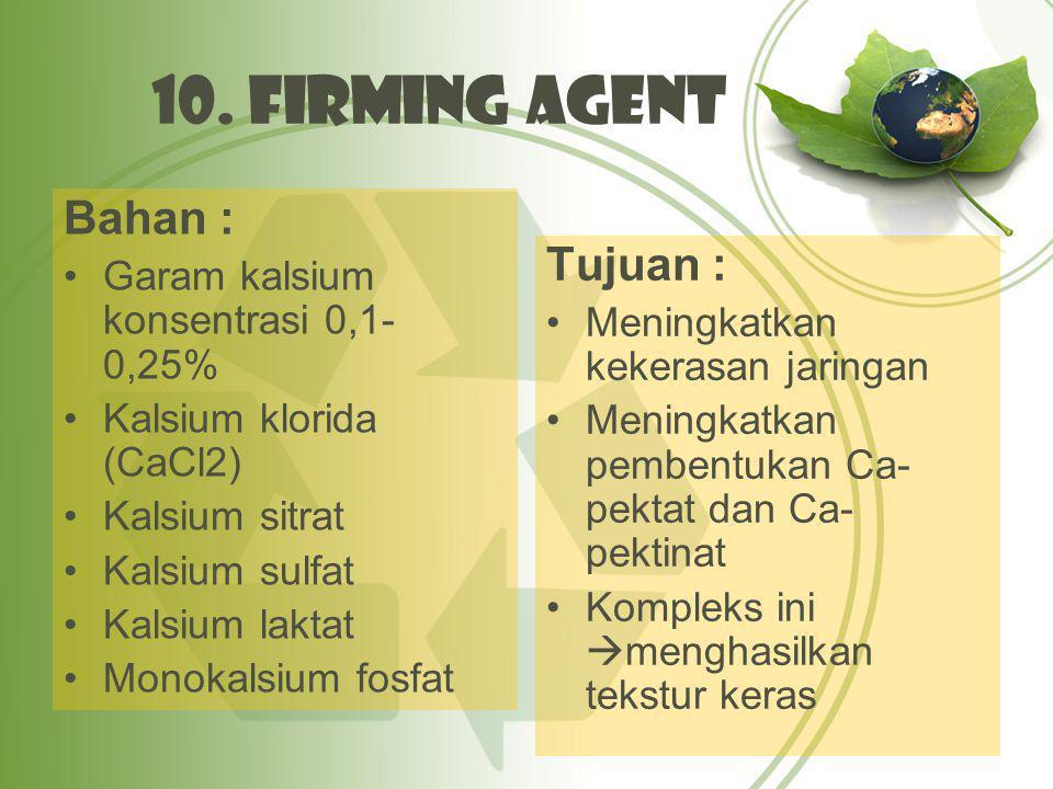 10. Firming Agent Bahan : Tujuan : Garam kalsium konsentrasi 0,1-0,25%