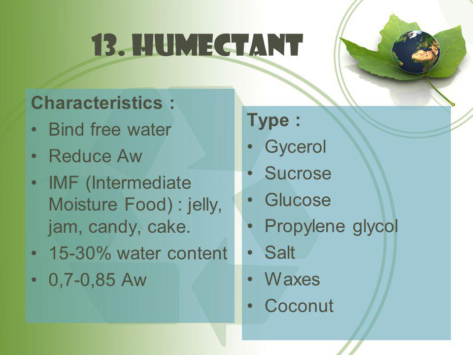 13. humectant Characteristics : Bind free water Type : Reduce Aw