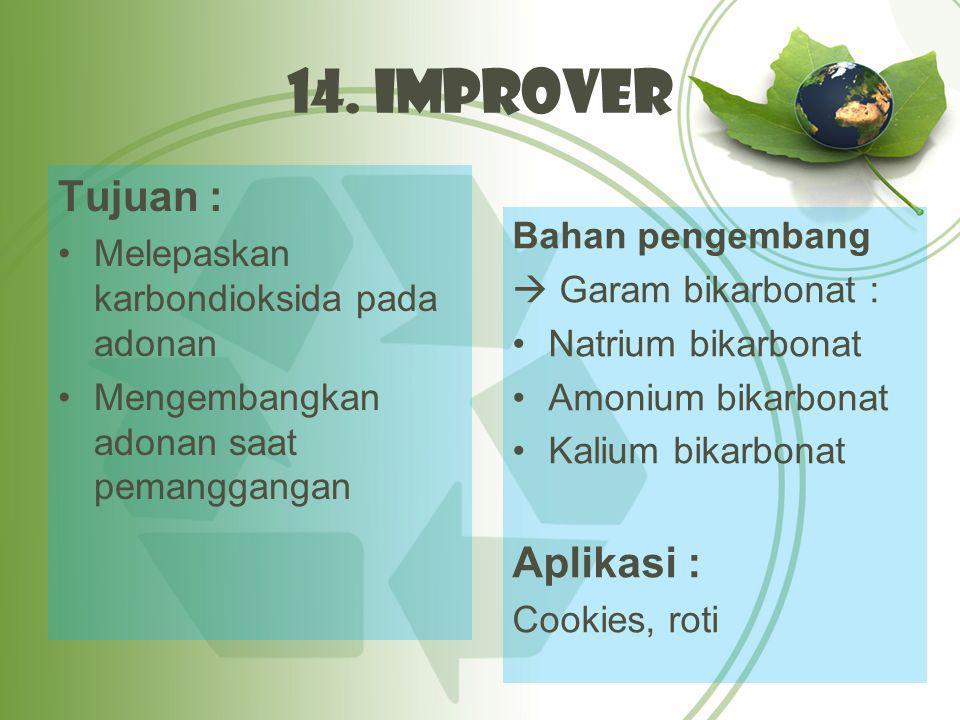 14. Improver Tujuan : Aplikasi : Melepaskan karbondioksida pada adonan