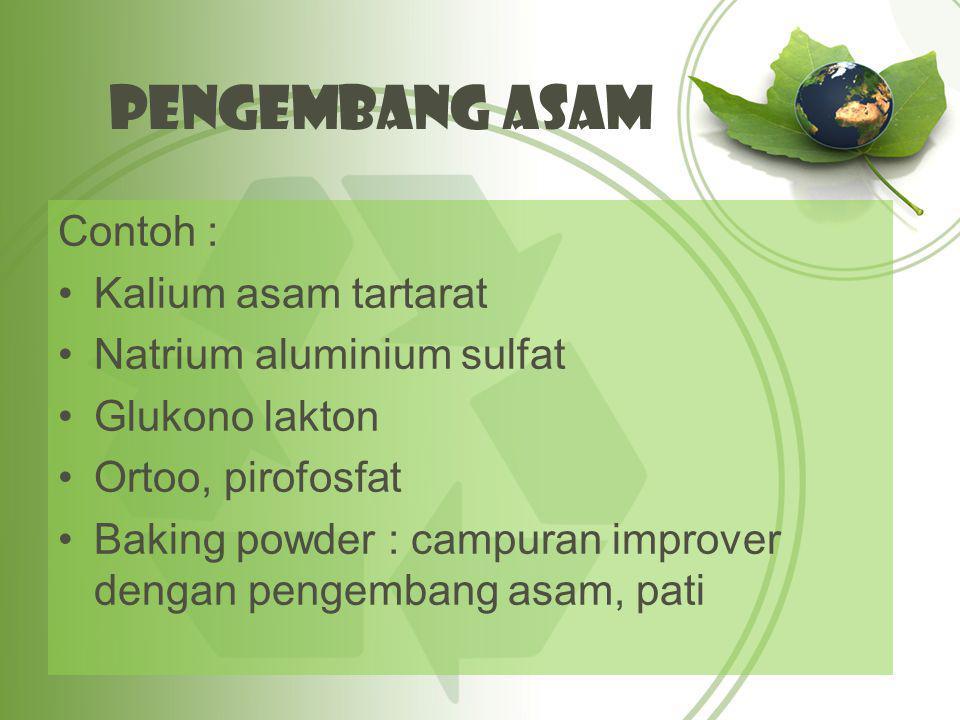 Pengembang Asam Contoh : Kalium asam tartarat Natrium aluminium sulfat