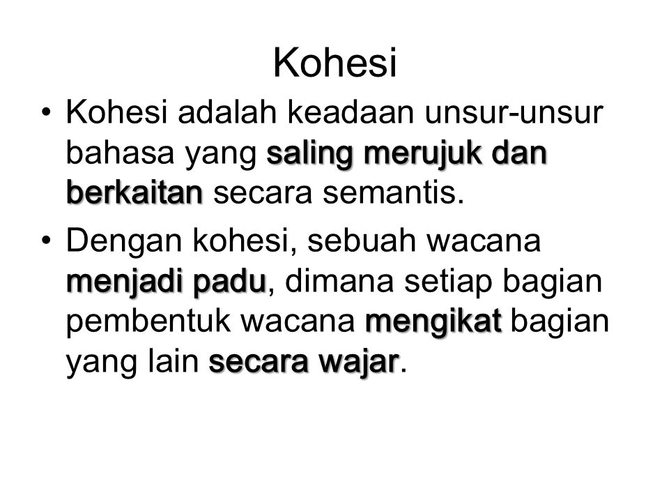 Kohesi Kohesi adalah keadaan unsur-unsur bahasa yang saling merujuk dan berkaitan secara semantis.