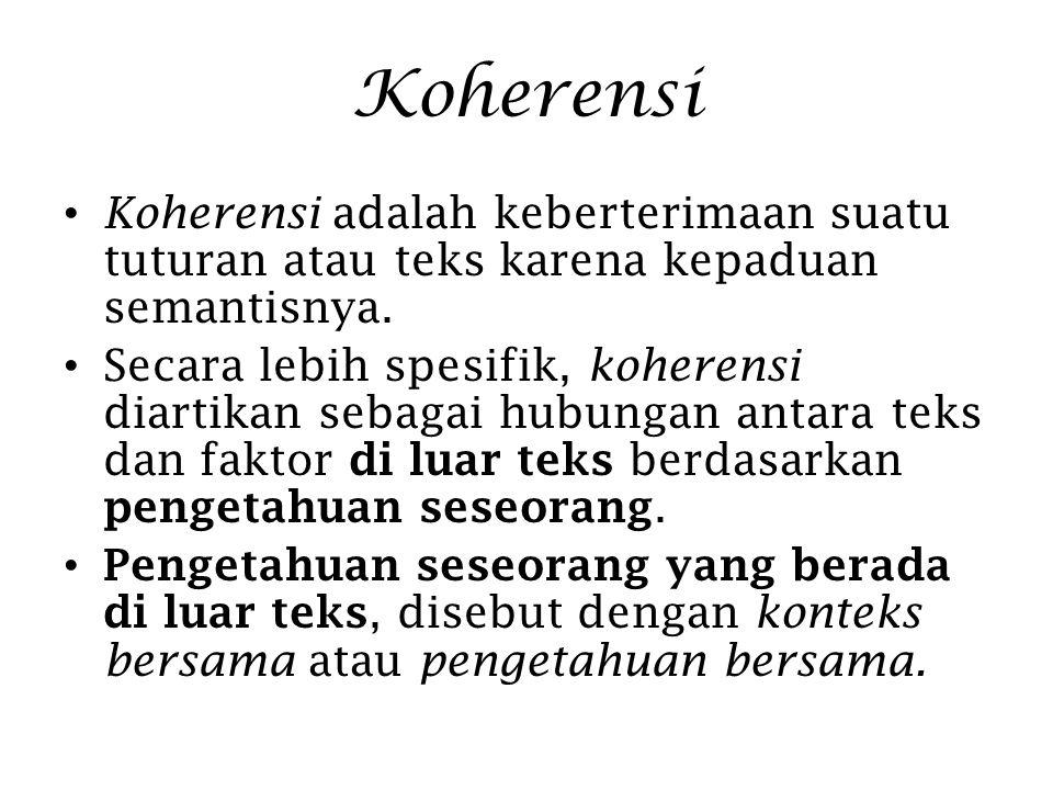 Koherensi Koherensi adalah keberterimaan suatu tuturan atau teks karena kepaduan semantisnya.
