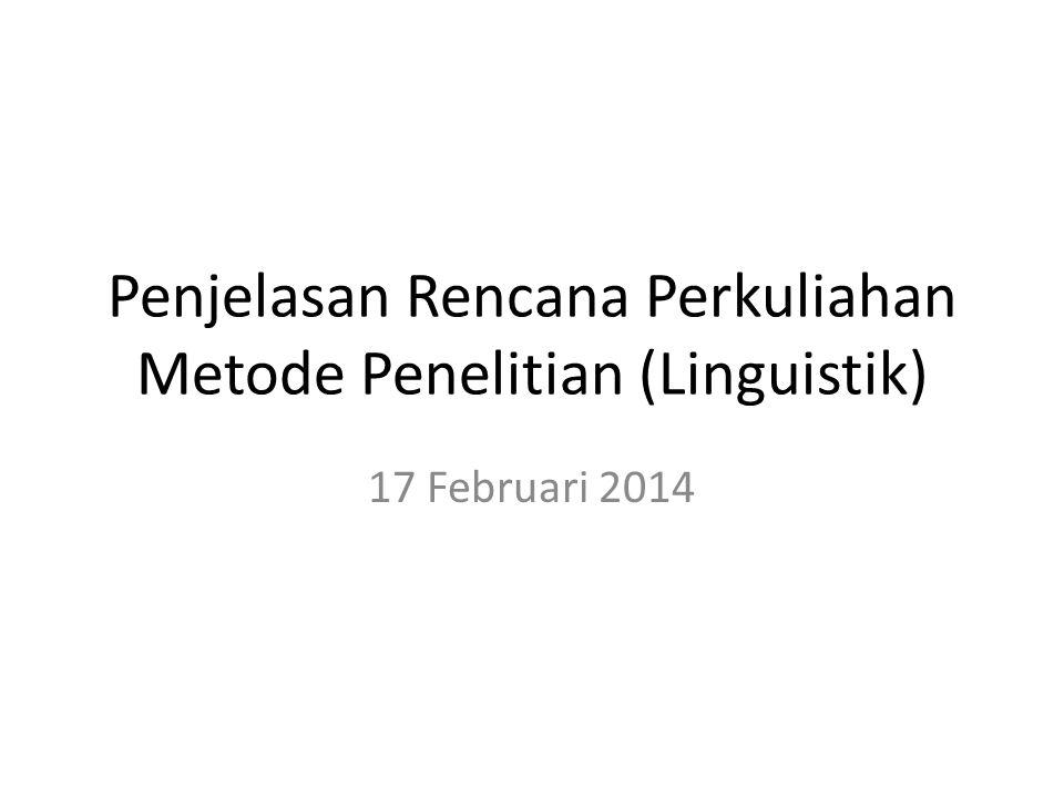 Penjelasan Rencana Perkuliahan Metode Penelitian (Linguistik)